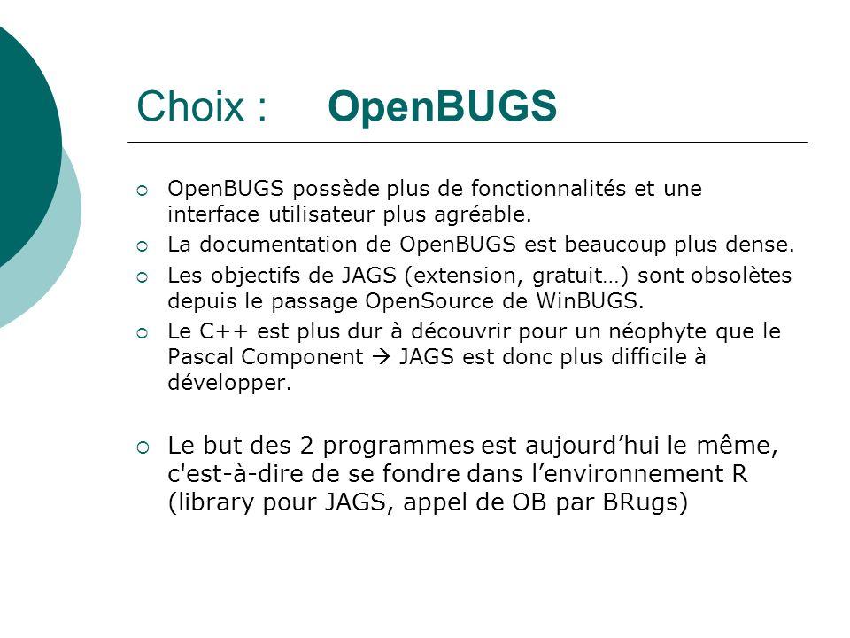 Choix : OpenBUGS OpenBUGS possède plus de fonctionnalités et une interface utilisateur plus agréable.
