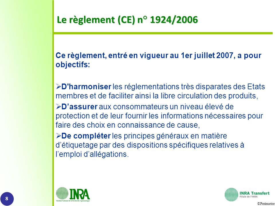 Le règlement (CE) n° 1924/2006 Ce règlement, entré en vigueur au 1er juillet 2007, a pour objectifs: