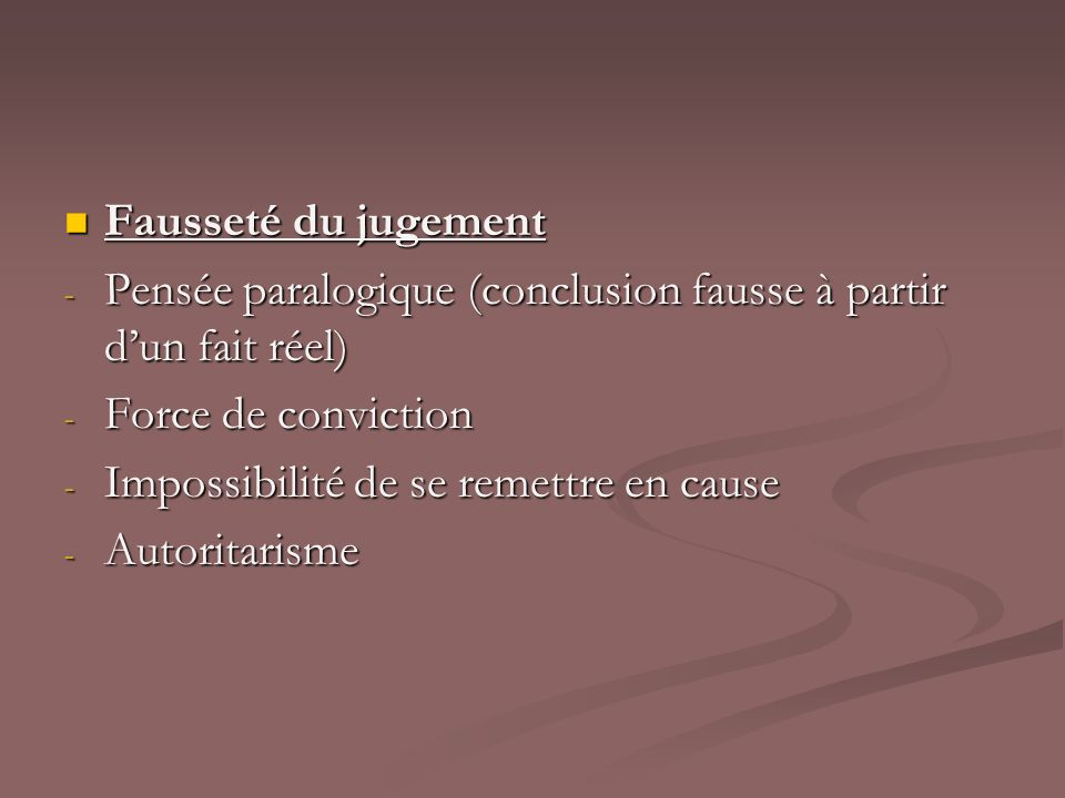 Fausseté du jugement Pensée paralogique (conclusion fausse à partir d'un fait réel) Force de conviction.