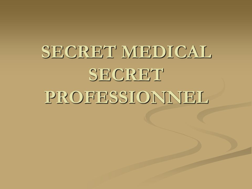 SECRET MEDICAL SECRET PROFESSIONNEL