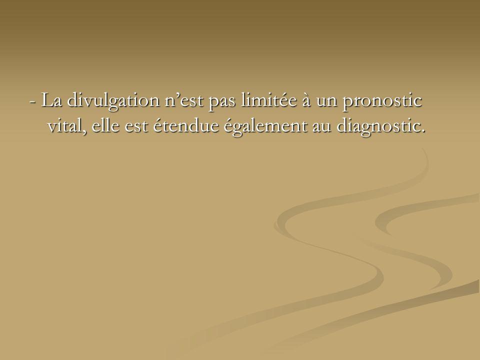 - La divulgation n'est pas limitée à un pronostic vital, elle est étendue également au diagnostic.