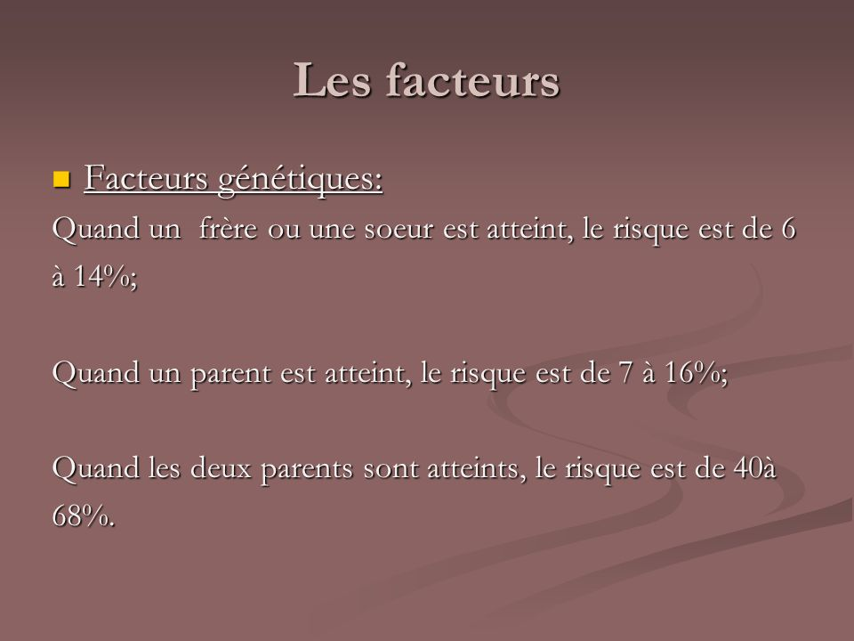 Les facteurs Facteurs génétiques: