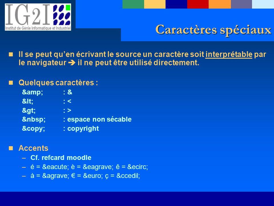 Caractères spéciaux Il se peut qu'en écrivant le source un caractère soit interprétable par le navigateur  il ne peut être utilisé directement.