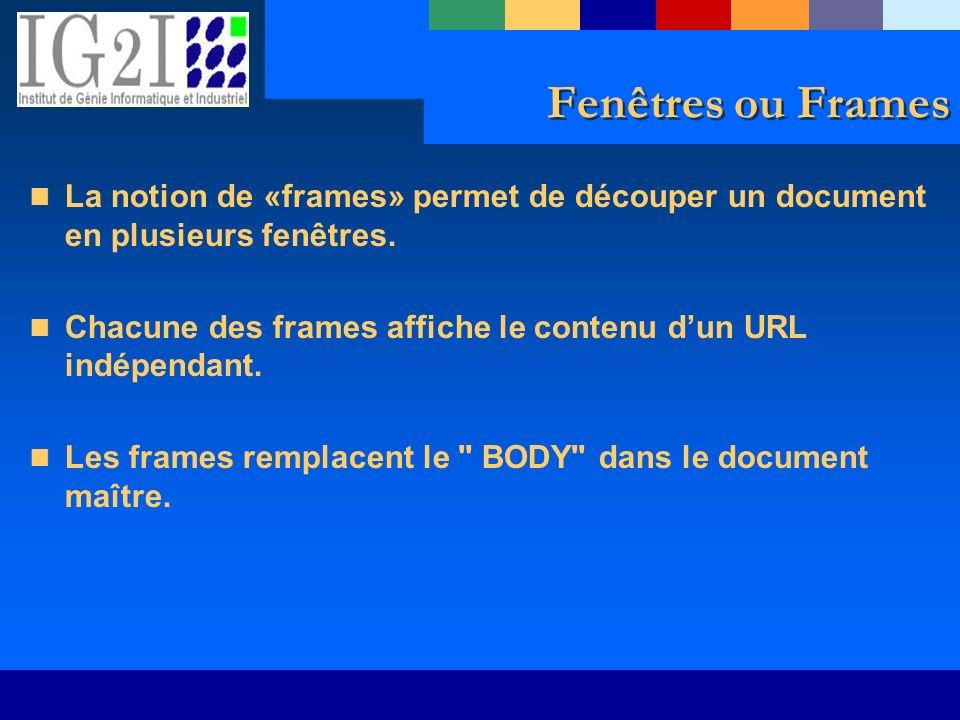 Fenêtres ou Frames La notion de «frames» permet de découper un document en plusieurs fenêtres.