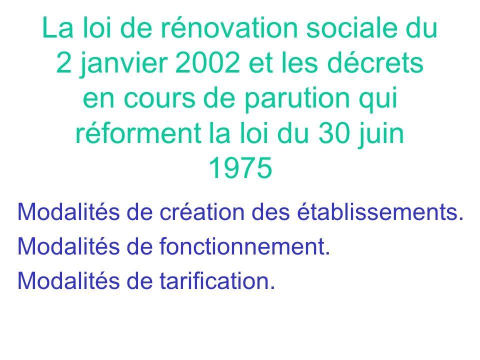 La loi de rénovation sociale du 2 janvier 2002 et les décrets en cours de parution qui réforment la loi du 30 juin 1975