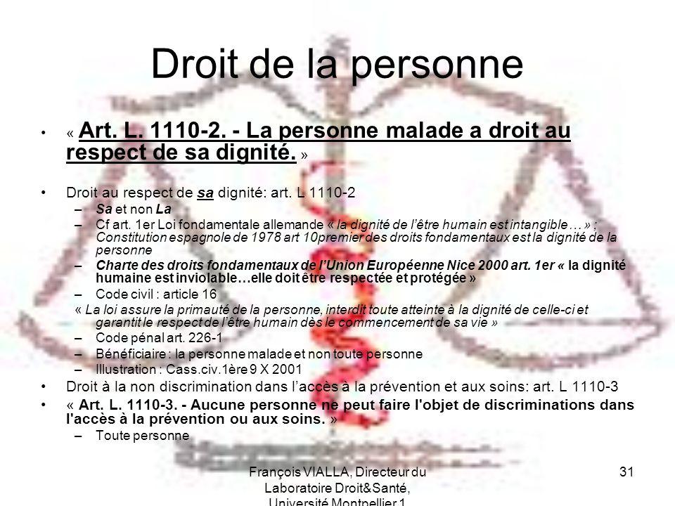 Droit de la personne « Art. L. 1110-2. - La personne malade a droit au respect de sa dignité. » Droit au respect de sa dignité: art. L 1110-2.