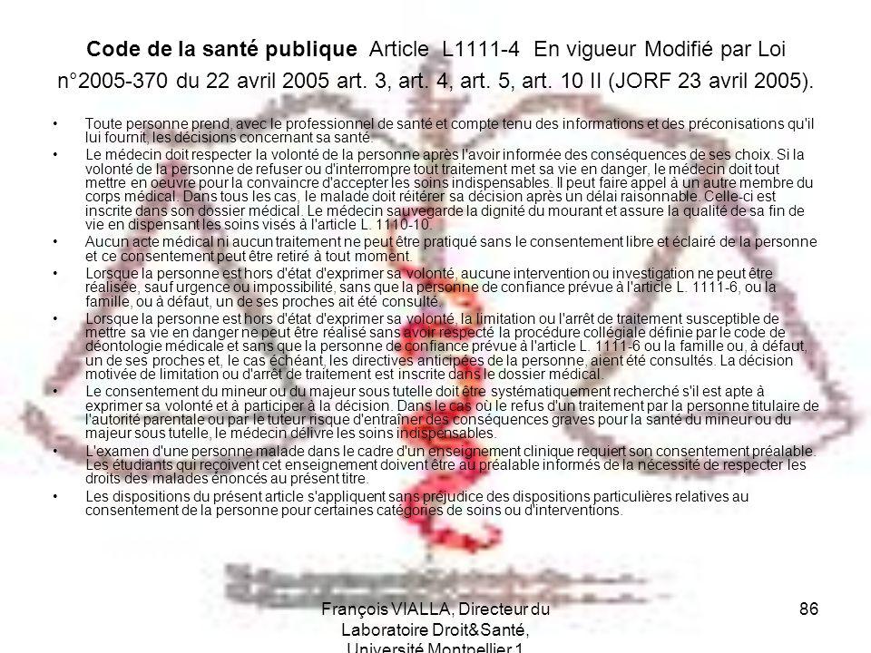Code de la santé publique Article L1111-4 En vigueur Modifié par Loi n°2005-370 du 22 avril 2005 art. 3, art. 4, art. 5, art. 10 II (JORF 23 avril 2005).