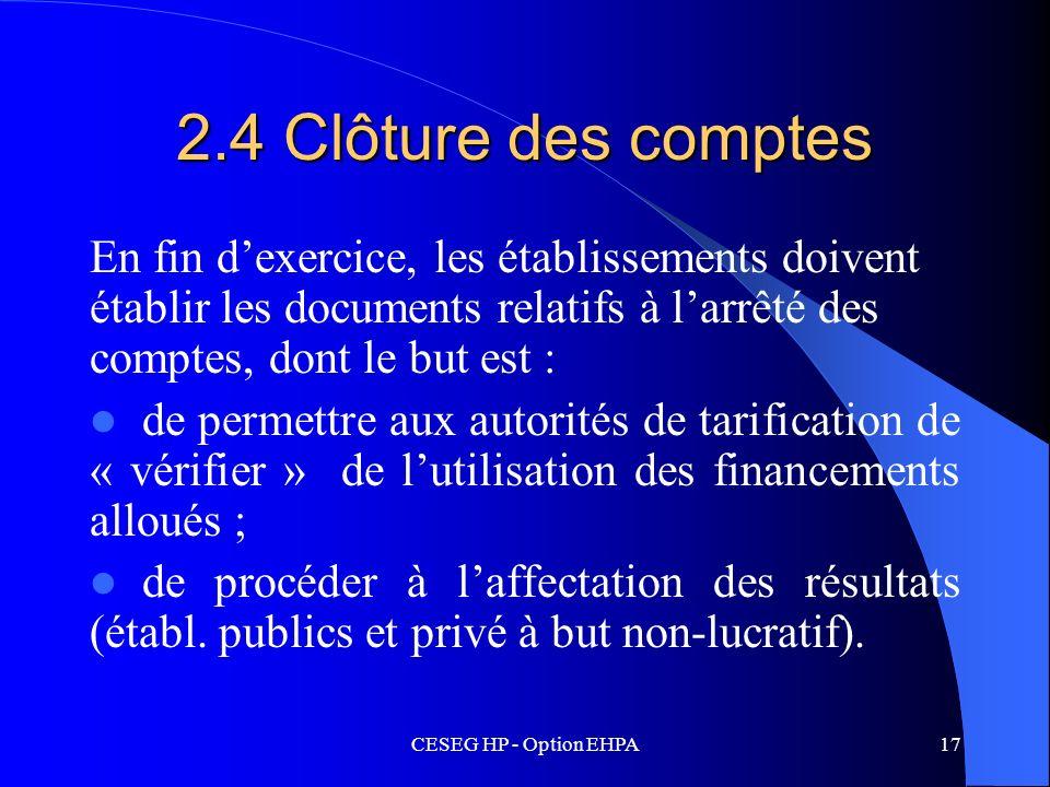 2.4 Clôture des comptes En fin d'exercice, les établissements doivent établir les documents relatifs à l'arrêté des comptes, dont le but est :