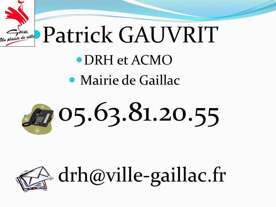 Patrick GAUVRIT drh@ville-gaillac.fr 05.63.81.20.55 DRH et ACMO