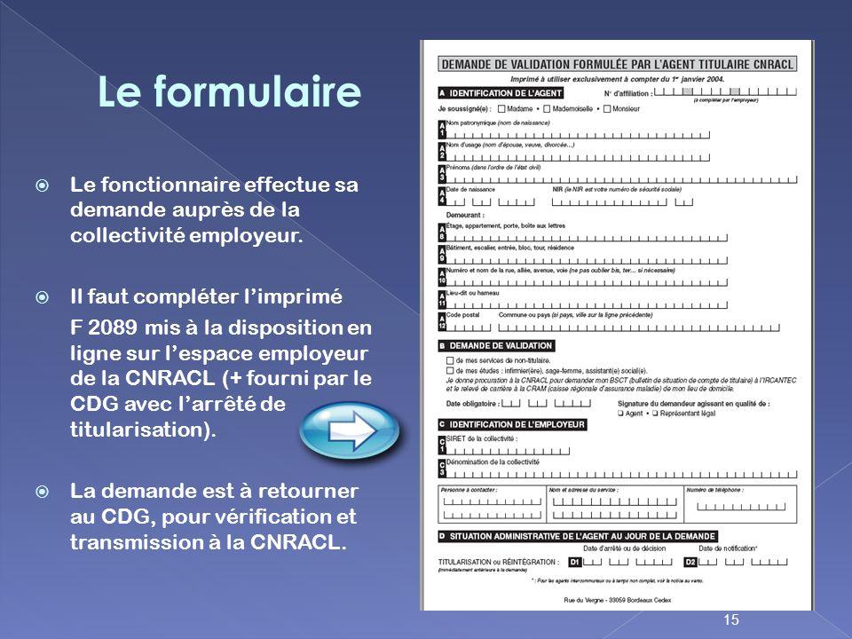 Le formulaire Le fonctionnaire effectue sa demande auprès de la collectivité employeur. Il faut compléter l'imprimé.