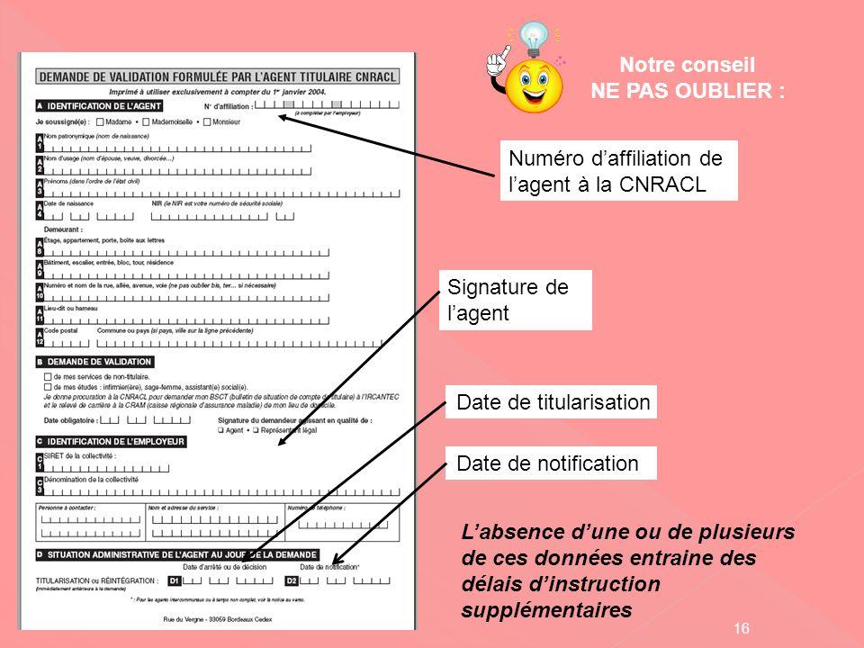 Notre conseil NE PAS OUBLIER : Numéro d'affiliation de l'agent à la CNRACL, Signature de l'agent.