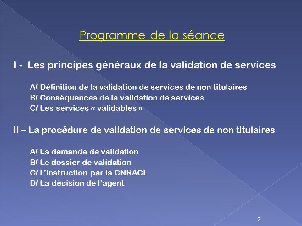 Programme de la séance I - Les principes généraux de la validation de services. A/ Définition de la validation de services de non titulaires.