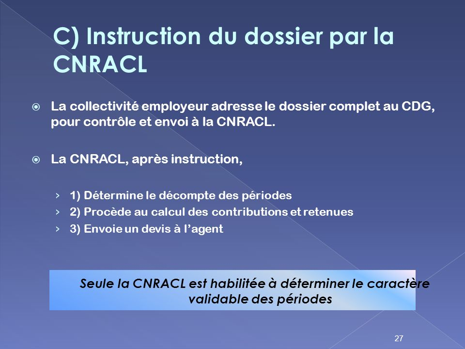 C) Instruction du dossier par la CNRACL