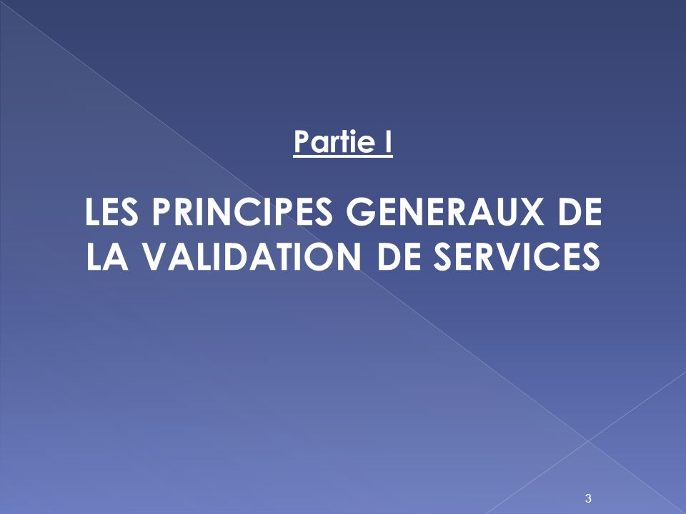Partie I LES PRINCIPES GENERAUX DE LA VALIDATION DE SERVICES