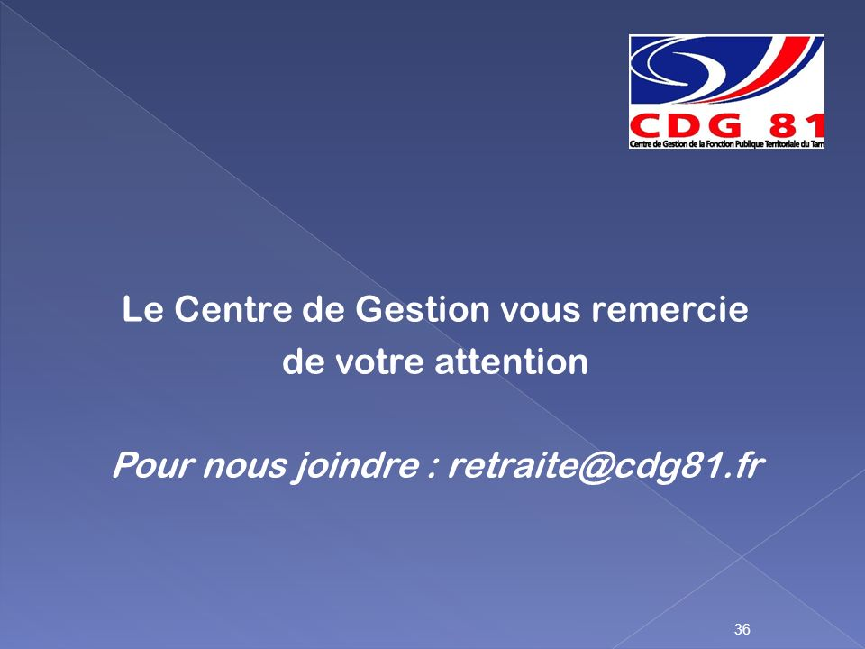 Le Centre de Gestion vous remercie de votre attention Pour nous joindre : retraite@cdg81.fr