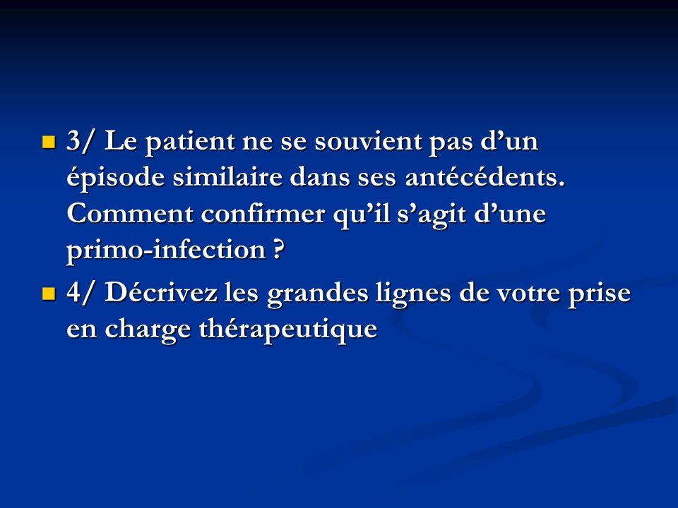 3/ Le patient ne se souvient pas d'un épisode similaire dans ses antécédents. Comment confirmer qu'il s'agit d'une primo-infection