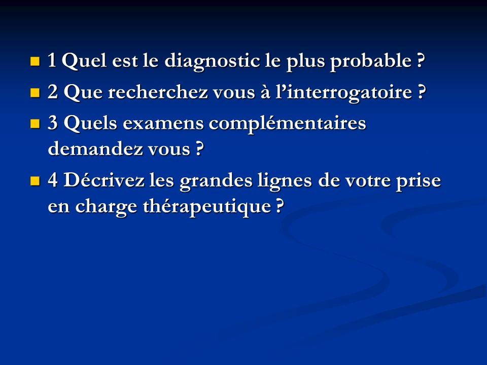 1 Quel est le diagnostic le plus probable
