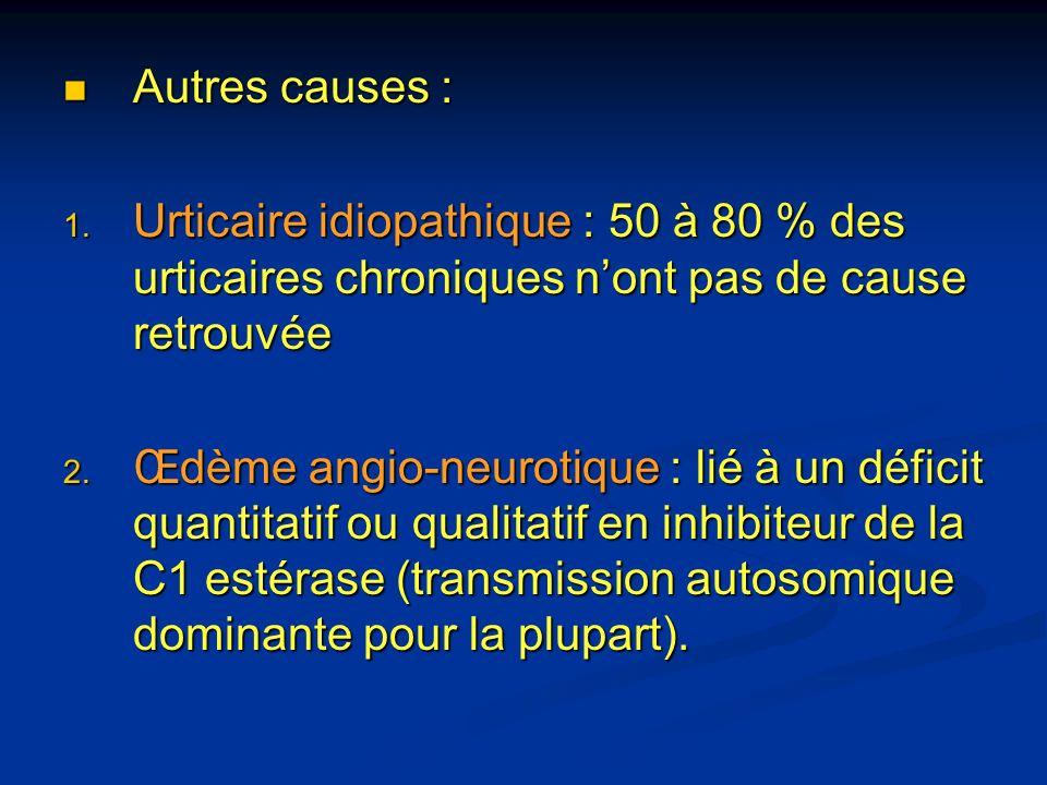 Autres causes : Urticaire idiopathique : 50 à 80 % des urticaires chroniques n'ont pas de cause retrouvée.