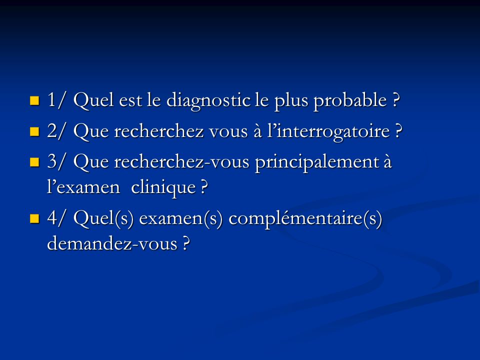 1/ Quel est le diagnostic le plus probable