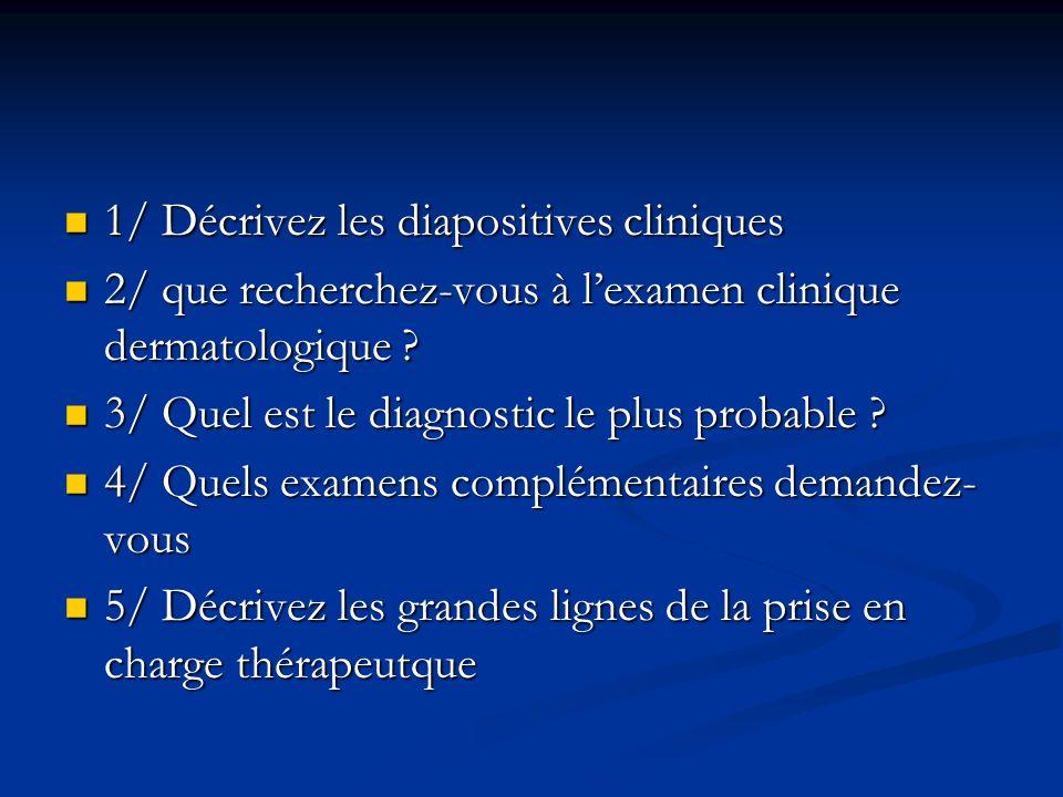 1/ Décrivez les diapositives cliniques