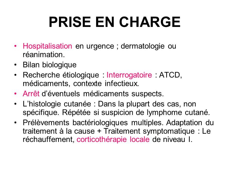 PRISE EN CHARGE Hospitalisation en urgence ; dermatologie ou réanimation. Bilan biologique