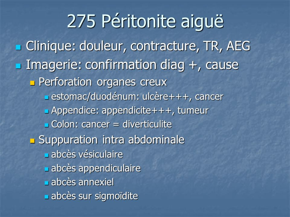 275 Péritonite aiguë Clinique: douleur, contracture, TR, AEG