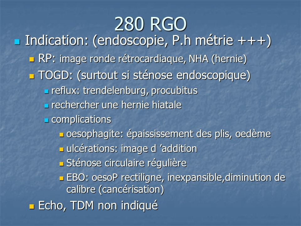 280 RGO Indication: (endoscopie, P.h métrie +++)
