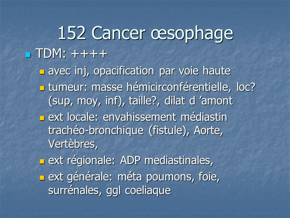 152 Cancer œsophage TDM: ++++ avec inj, opacification par voie haute