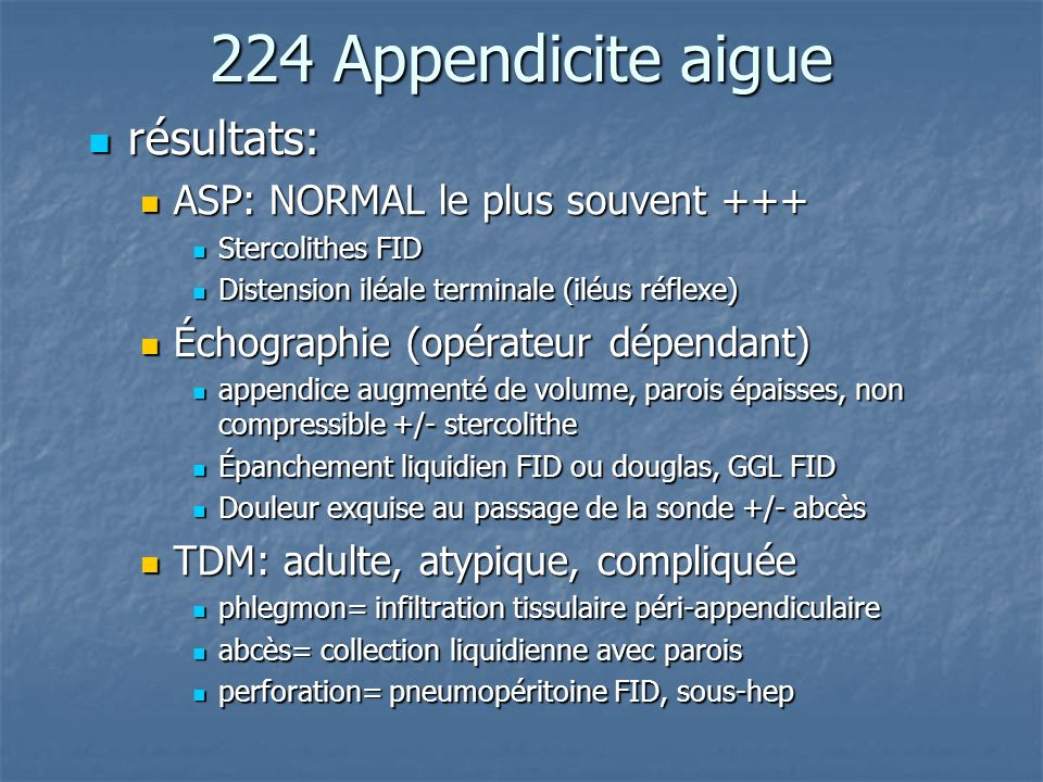 224 Appendicite aigue résultats: ASP: NORMAL le plus souvent +++