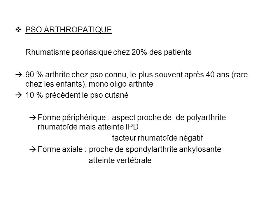 PSO ARTHROPATIQUE Rhumatisme psoriasique chez 20% des patients.