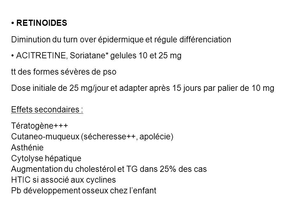 • RETINOIDES Diminution du turn over épidermique et régule différenciation. • ACITRETINE, Soriatane* gelules 10 et 25 mg.