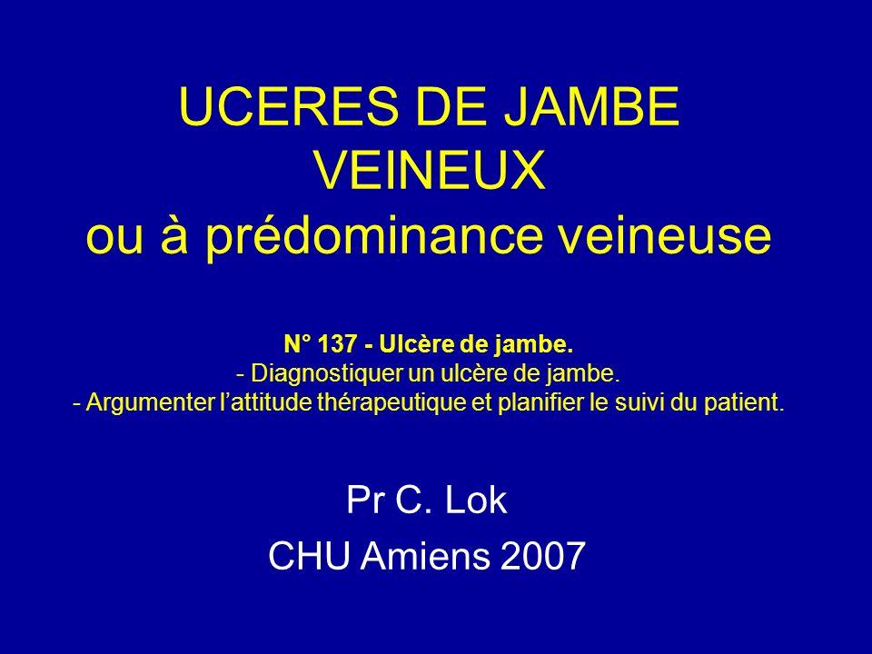 UCERES DE JAMBE VEINEUX ou à prédominance veineuse N° 137 - Ulcère de jambe. - Diagnostiquer un ulcère de jambe. - Argumenter l'attitude thérapeutique et planifier le suivi du patient.
