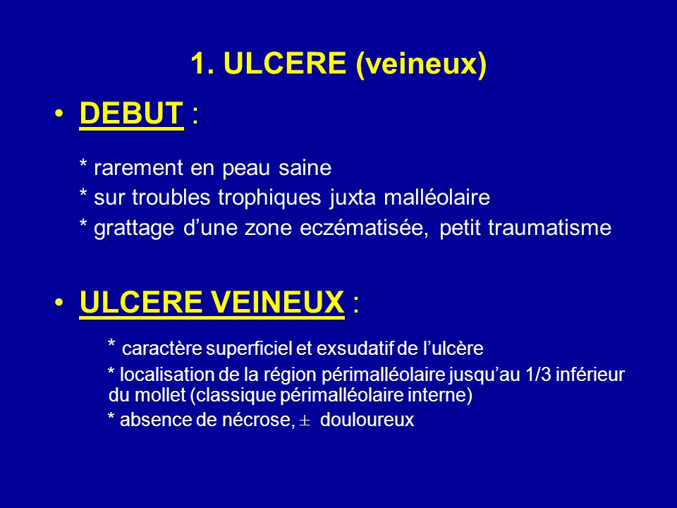 1. ULCERE (veineux) DEBUT : ULCERE VEINEUX :