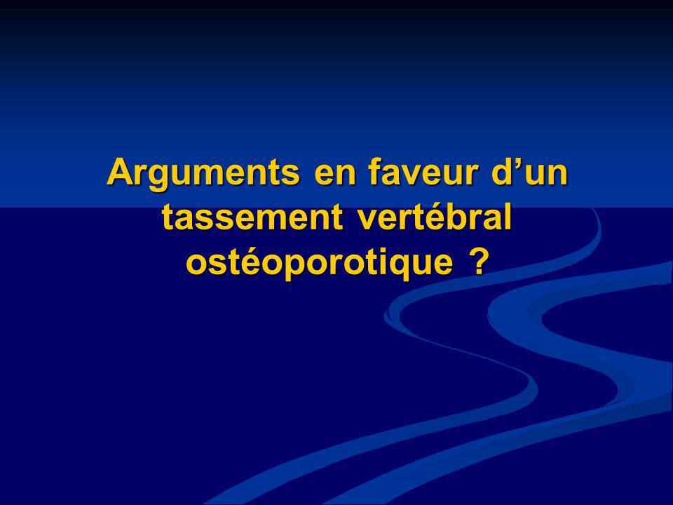 Arguments en faveur d'un tassement vertébral ostéoporotique
