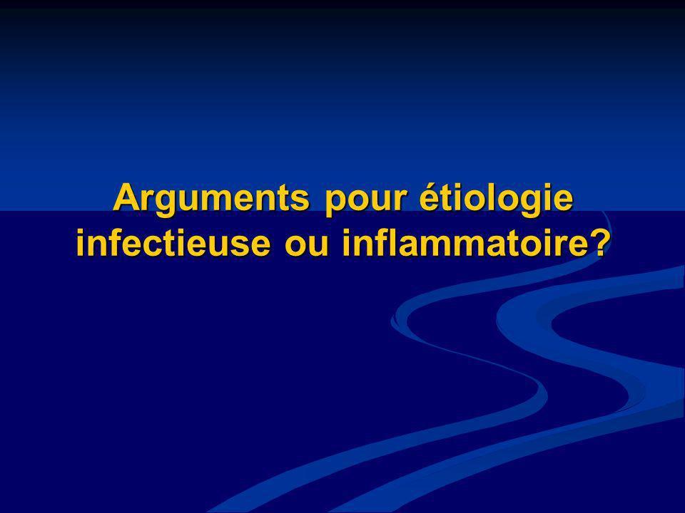 Arguments pour étiologie infectieuse ou inflammatoire