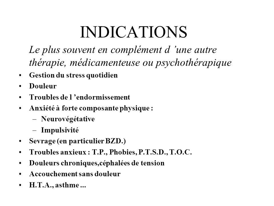 INDICATIONS Le plus souvent en complément d 'une autre thérapie, médicamenteuse ou psychothérapique.
