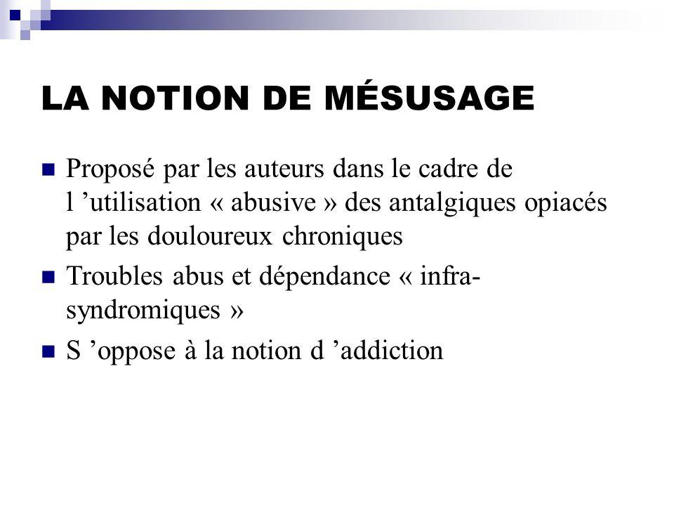 LA NOTION DE MÉSUSAGE Proposé par les auteurs dans le cadre de l 'utilisation « abusive » des antalgiques opiacés par les douloureux chroniques.