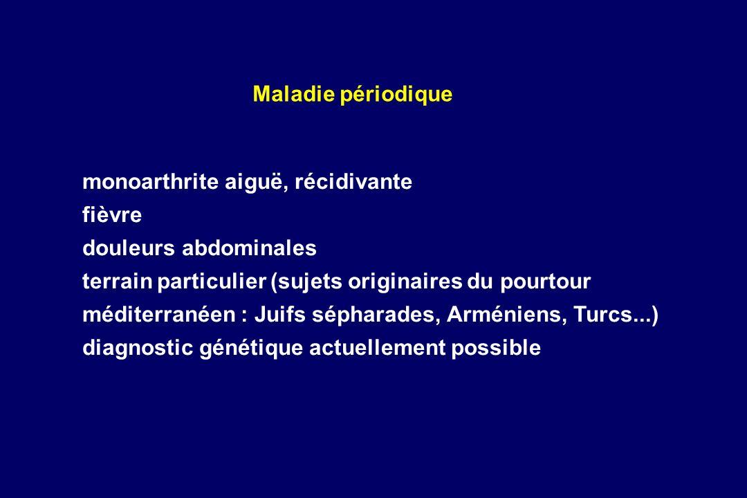 monoarthrite aiguë, récidivante fièvre douleurs abdominales