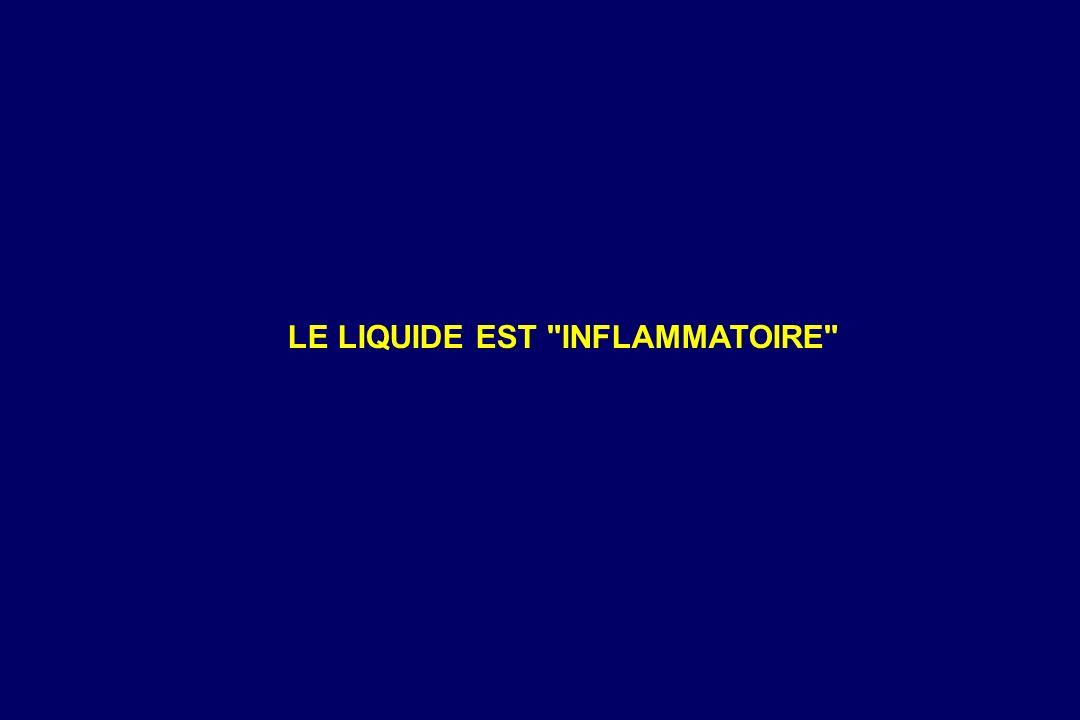 LE LIQUIDE EST INFLAMMATOIRE