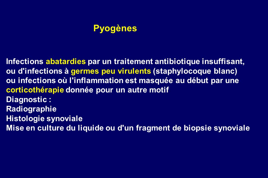 Pyogènes Infections abatardies par un traitement antibiotique insuffisant, ou d infections à germes peu virulents (staphylocoque blanc)