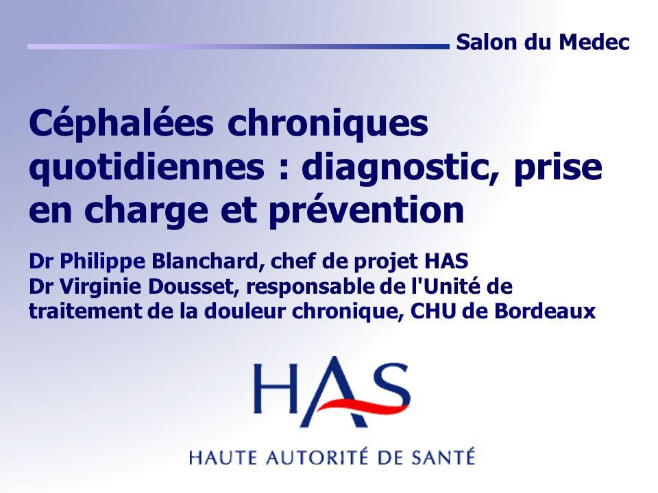 Salon du MedecCéphalées chroniques quotidiennes : diagnostic, prise en charge et prévention. Dr Philippe Blanchard, chef de projet HAS.