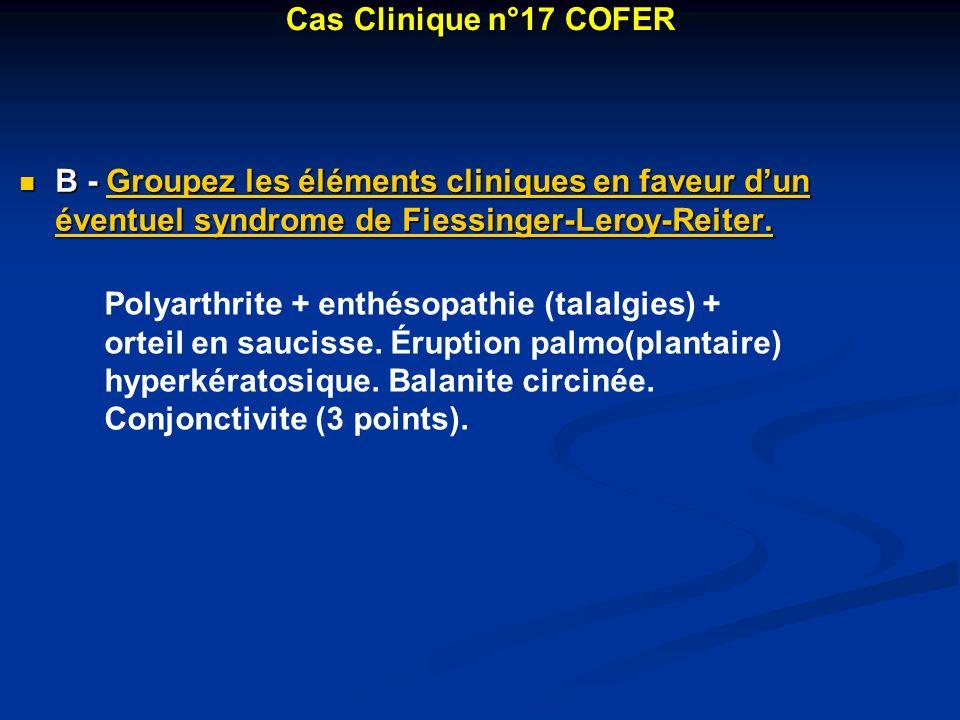 Cas Clinique n°17 COFER B - Groupez les éléments cliniques en faveur d'un éventuel syndrome de Fiessinger-Leroy-Reiter.