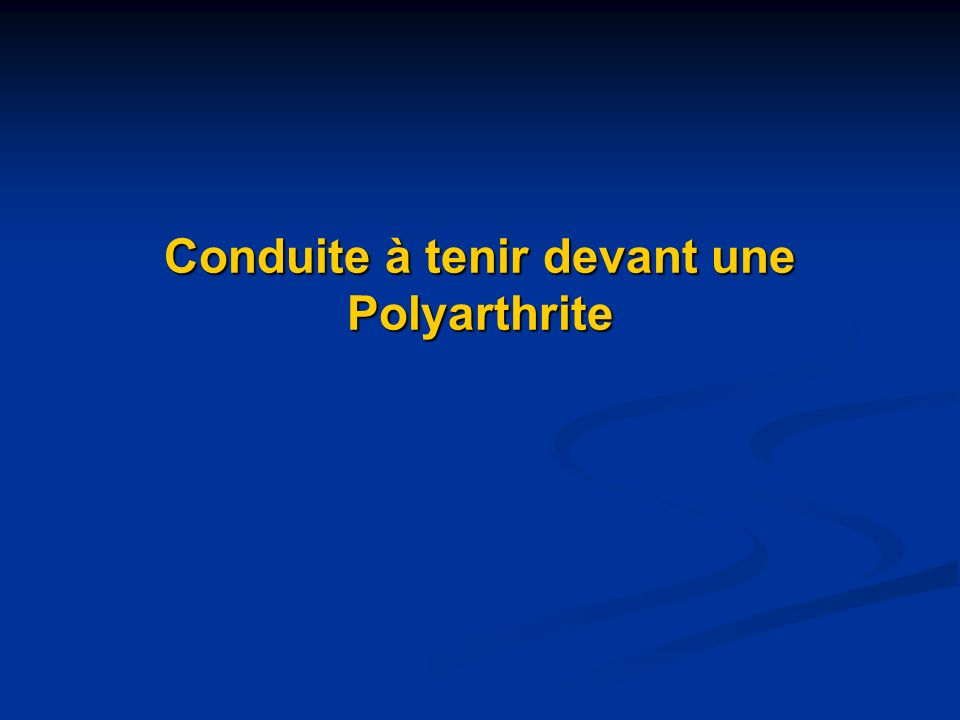 Conduite à tenir devant une Polyarthrite