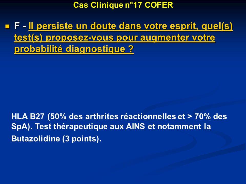 Cas Clinique n°17 COFER F - Il persiste un doute dans votre esprit, quel(s) test(s) proposez-vous pour augmenter votre probabilité diagnostique