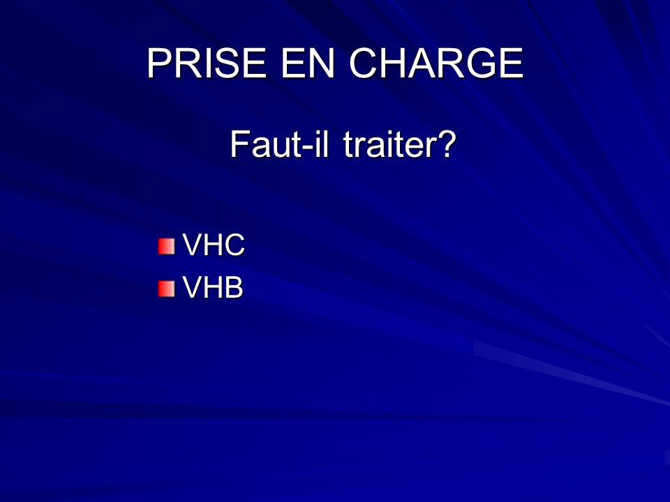 PRISE EN CHARGE Faut-il traiter VHC VHB