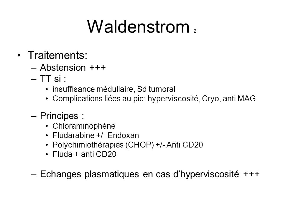 Waldenstrom 2 Traitements: Abstension +++ TT si : Principes :