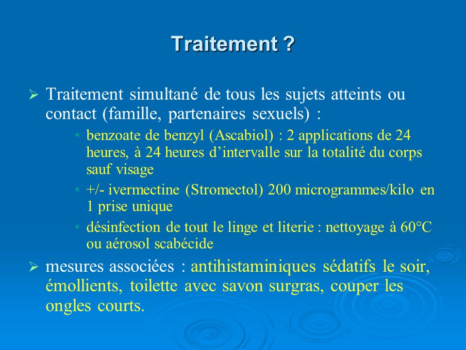 Traitement Traitement simultané de tous les sujets atteints ou contact (famille, partenaires sexuels) :