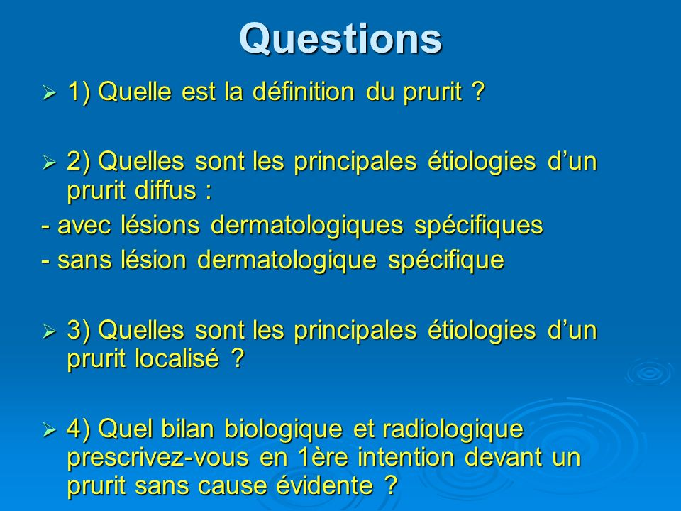 Questions 1) Quelle est la définition du prurit