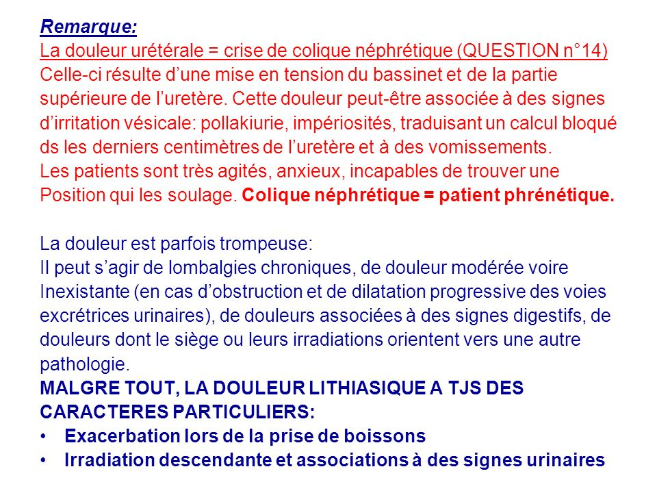Remarque: La douleur urétérale = crise de colique néphrétique (QUESTION n°14) Celle-ci résulte d'une mise en tension du bassinet et de la partie.