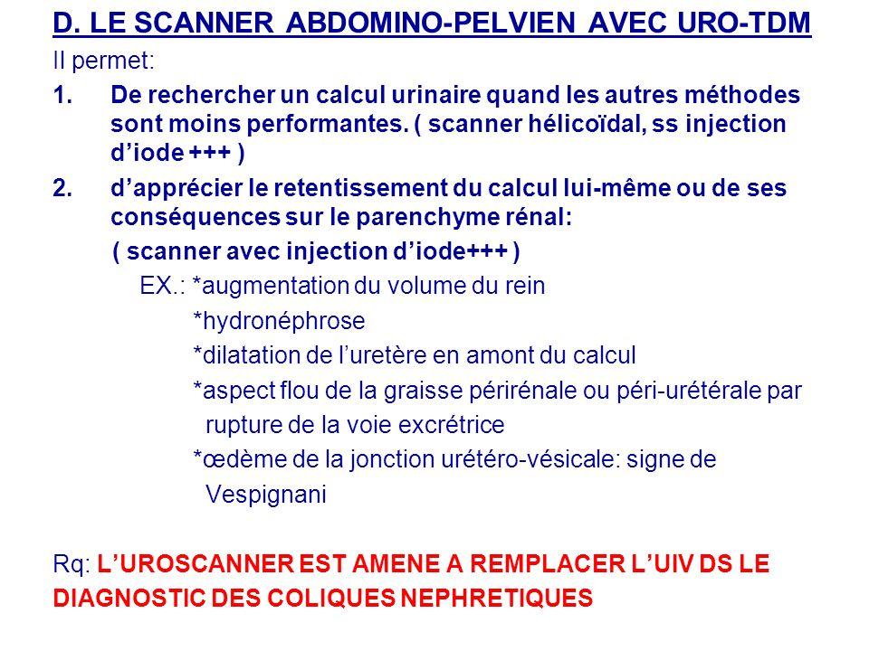 D. LE SCANNER ABDOMINO-PELVIEN AVEC URO-TDM